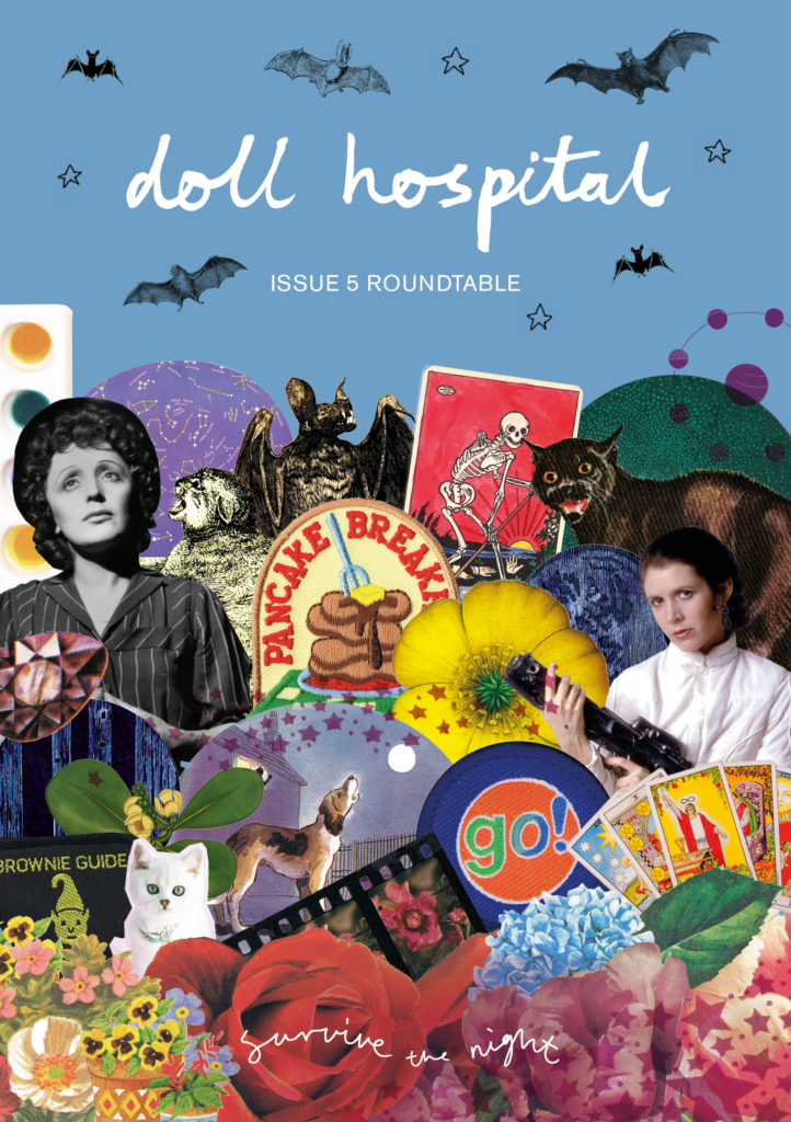 The cover of Doll Hospital Journal's issue 5 roundtable, the background is a nighttime blue, with the doll hospital handwritten logo surrounded by flying black and white bat cut outs from an old book and four hand drawn stars, there is a collage of old brownie guide badge, a patch of a stack of pancakes that reads 'pancake breakfast', cut outs of colourful flowers, blue eyed white furred cats and even a dog howling at a moon from an old picture book, on the left is a collage of Edith Piaf, on the right is Carrie Fisher as Princess Leia holding a space blaster, behind them are old drawings of yowling cats, a screeching bat, some images of astrology and outer space and set of paints.